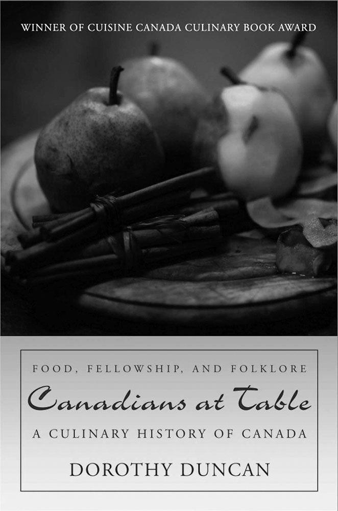 Les Canadiens à table : une histoire culinaire du Canada (par Dorothy Duncan) Dundurn Press, 2011