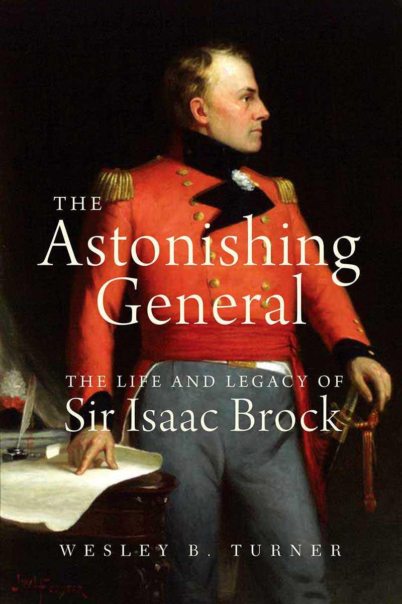 The Astonishing General: The Life and Legacy of Sir Isaac Brock (de Wesley B. Turner), Dundurn Press, 2011.